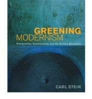Greening Modernism: Preservation, Sustainability, and the Modern Movement